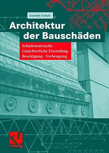 9783834800541: Architektur der Bauschäden: Schadensursache - Gutachterliche Einstufung - Beseitigung - Vorbeugung