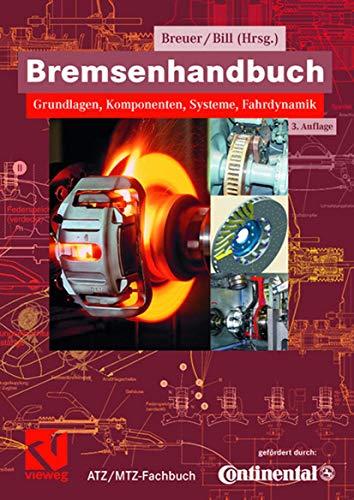 Bremsenhandbuch: Grundlagen, Komponenten, Systeme, Fahrdynamik (ATZ/MTZ-Fachbuch) [Gebundene: Bert Breuer (Herausgeber),