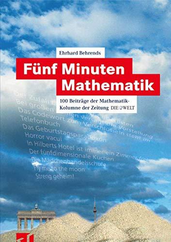 9783834800824: Fünf Minuten Mathematik: 100 Beiträge der Mathematik-Kolumne der Zeitung DIE WELT