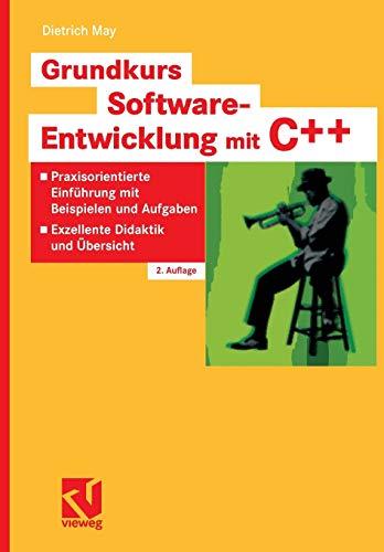 9783834801258: Grundkurs Software-Entwicklung mit C++: Praxisorientierte Einführung mit Beispielen und Aufgaben - Exzellente Didaktik und Übersicht (German Edition)