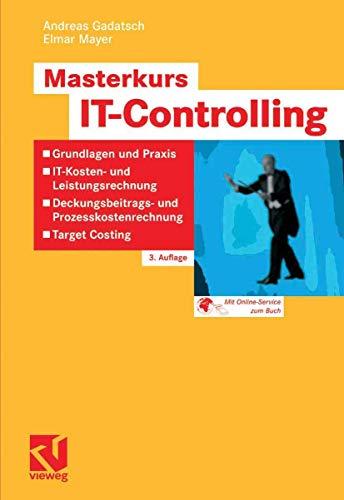 Masterkurs IT-Controlling: Grundlagen und Praxis - IT-Kosten-: Andreas Gadatsch