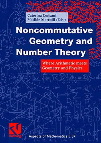 9783834801708: Noncommutative Geometry and Number Theory: Where Arithmetic meets Geometry and Physics (Aspects of Mathematics)