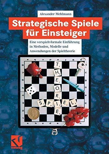 9783834801746: Strategische Spiele für Einsteiger: Eine verspielt-formale Einführung in Methoden, Modelle und Anwendungen der Spieltheorie
