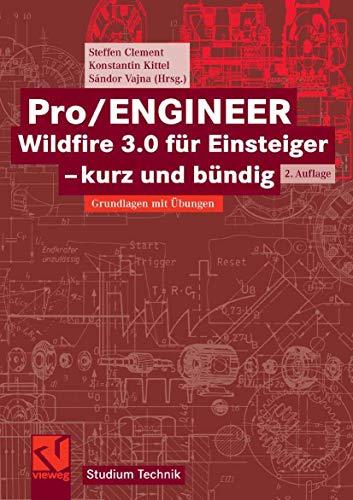 9783834802095: Pro/Engineer Wildfire 3.0 Für Einsteiger - Kurz Und Bündig (German Edition)