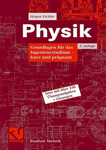 Physik: Grundlagen für das Ingenieurstudium - kurz: Jürgen Eichler