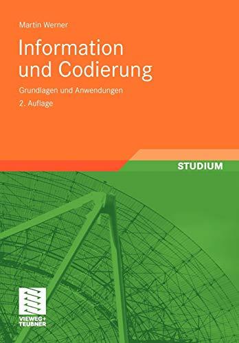 Information und Codierung. Grundlagen und Anwendungen. Mit 162 Abbildungen und 72 Tabellen. (...