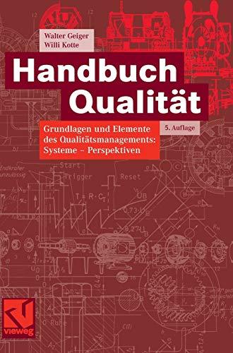 Handbuch Qualitat: Grundlagen Und Elemente Des Qualitatsmanagements: Geiger, Walter; Kotte,