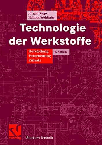 9783834802866: Technologie der Werkstoffe: Herstellung, Verarbeitung, Einsatz (Studium Technik) (German Edition)