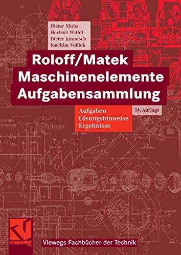 Roloff/Matek Maschinenelemente Aufgabensammlung: Aufgaben, Lösungshinweise, Ergebnisse: Dieter Muhs; Herbert