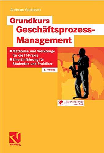 Grundkurs Geschäftsprozess-Management: Methoden und Werkzeuge für die: Gadatsch, Andreas