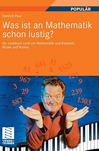 9783834804662: Was ist an Mathematik schon lustig?: Ein Lesebuch rund um Mathematik und Kabarett, Musik und Humor. Mit 7 mathematischen Zwischenspielen (German Edition)