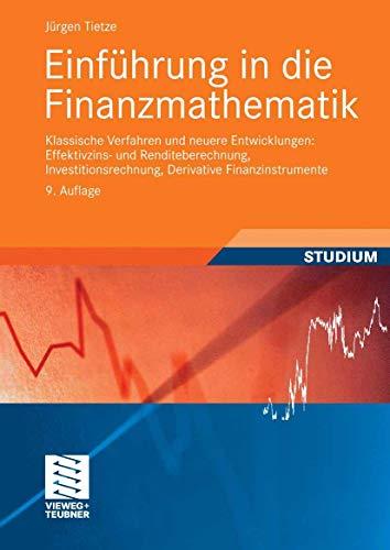 9783834804679: Einführung in die Finanzmathematik: Klassische Verfahren und neuere Entwicklungen: Effektivzins- und Renditeberechnung, Investitionsrechnung, Derivative Finanzinstrumente