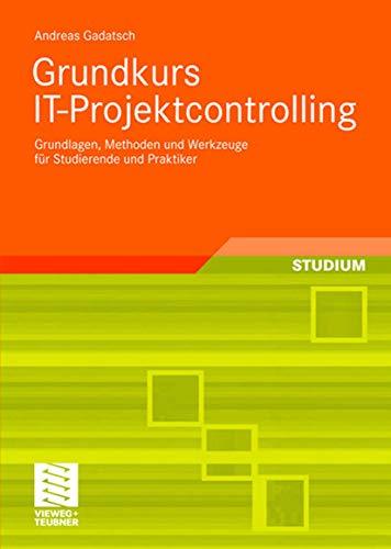 Grundkurs IT-Projektcontrolling: Grundlagen, Methoden und Werkzeuge für: Gadatsch, Andreas