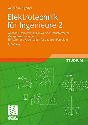 9783834804747: Elektrotechnik für Ingenieure 2: Wechselstromtechnik, Ortskurven, Transformator, Mehrphasensysteme. Ein Lehr- und Arbeitsbuch für das Grundstudium