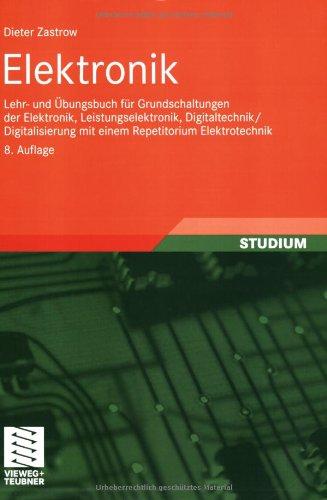 9783834804938: Elektronik: Lehr- und Übungsbuch für Grundschaltungen der Elektronik, Leistungselektronik, Digitaltechnik / Digitalisierung mit einem Repetitorium Elektrotechnik