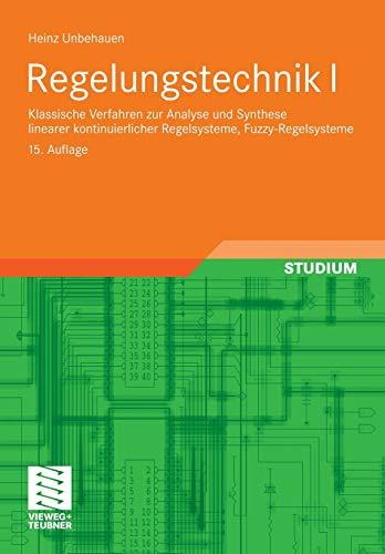 9783834804976: 1: Regelungstechnik I: Klassische Verfahren zur Analyse und Synthese linearer kontinuierlicher Regelsysteme, Fuzzy-Regelsysteme (Studium Technik) (German Edition)