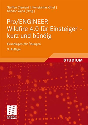 9783834805355: Pro/Engineer Wildfire 4.0 Fur Einsteiger - Kurz Und Bundig: Grundlagen Mit Ubungen