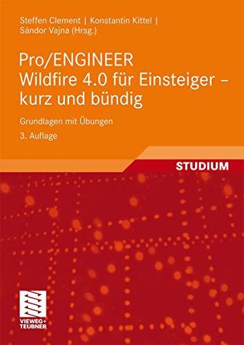9783834805355: Pro/ENGINEER Wildfire 4.0 für Einsteiger - kurz und bündig: Grundlagen mit Übungen (German Edition)