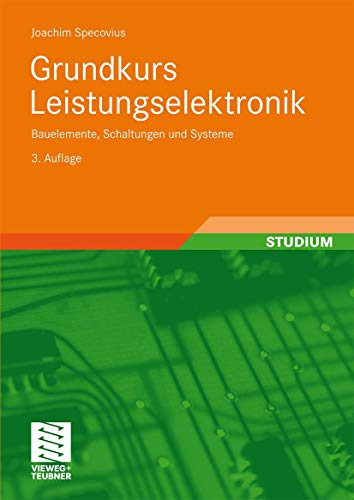 9783834805577: Grundkurs Leistungselektronik: Bauelemente, Schaltungen und Systeme