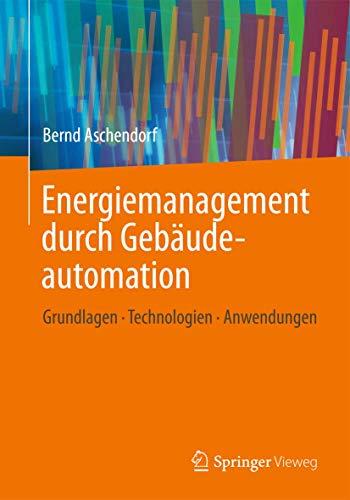 9783834805737: Energiemanagement durch Gebäudeautomation: Grundlagen - Technologien - Anwendungen (German Edition)