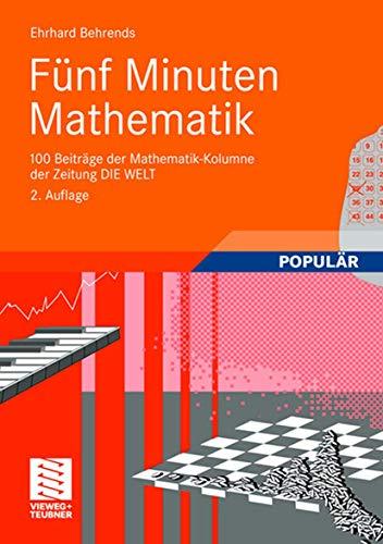 9783834805775: Fünf Minuten Mathematik: 100 Beiträge der Mathematik-Kolumne der Zeitung DIE WELT