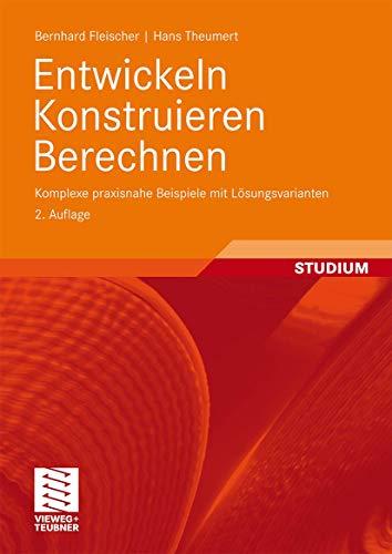 9783834806017: Entwickeln Konstruieren Berechnen: Komplexe praxisnahe Beispiele mit Lösungsvarianten (German Edition)