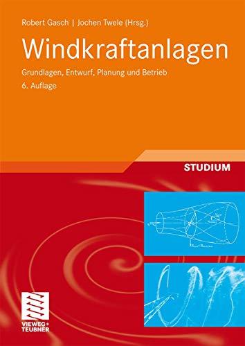 Windkraftanlagen: Grundlagen, Entwurf, Planung und Betrieb: R. Gasch
