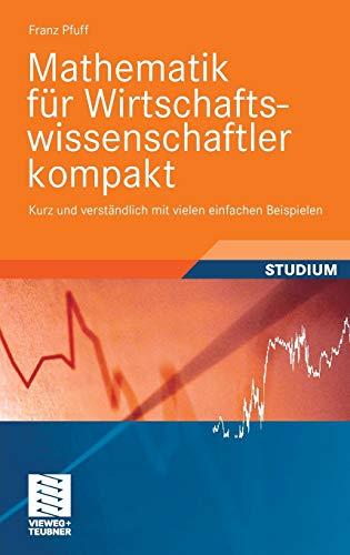 9783834807113: Mathematik f�r Wirtschaftswissenschaftler kompakt: Kurz und verst�ndlich mit vielen einfachen Beispielen (Studienb�cher Wirtschaftsmathematik)