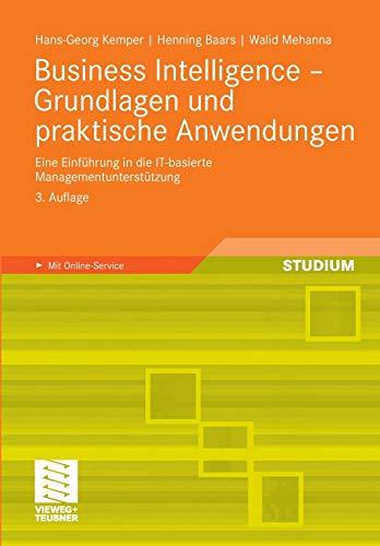 9783834807199: Business Intelligence - Grundlagen und praktische Anwendungen: Eine Einführung in die IT-basierte Managementunterstützung (German Edition)