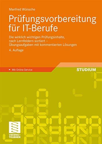 9783834807205: Prüfungsvorbereitung für IT-Berufe: Die wirklich wichtigen Prüfungsinhalte, nach Lernfeldern sortiert - Übungsaufgaben mit kommentierten Lösungen (German Edition)