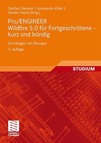 9783834807687: Pro/ENGINEER Wildfire 5.0 für Fortgeschrittene - kurz und bündig: Grundlagen mit Übungen (German Edition)