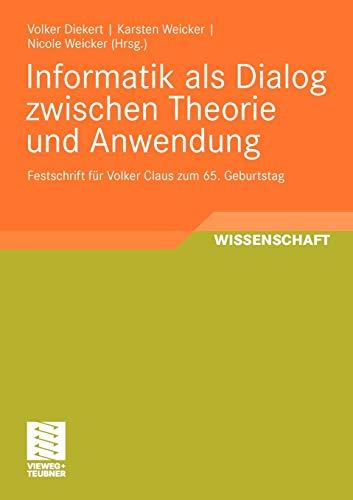 Informatik Als Dialog Zwischen Theorie Und Anwendung: Festschrift Für Volker Claus Zum 65. ...