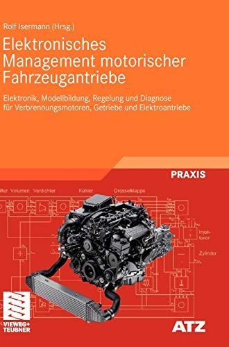 9783834808554: Elektronisches Management motorischer Fahrzeugantriebe: Elektronik, Modellbildung, Regelung und Diagnose f�r Verbrennungsmotoren, Getriebe und Elektroantriebe (ATZ/MTZ-Fachbuch)