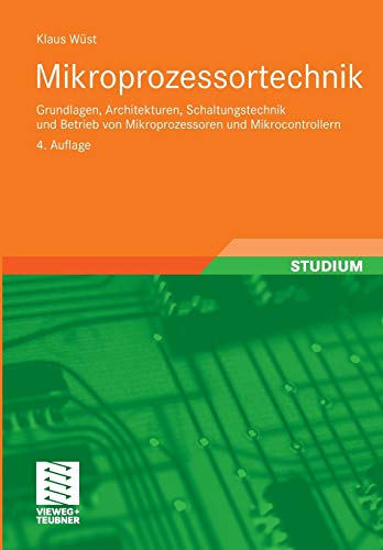 Mikroprozessortechnik : Grundlagen, Architekturen, Schaltungstechnik und Betrieb von Mikroprozessoren und Mikrocontrollern - Klaus Wüst