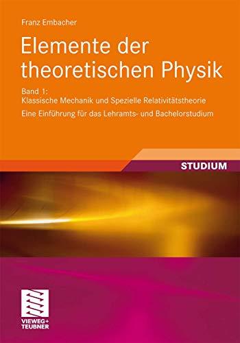 9783834809209: Elemente der theoretischen Physik: Band 1, Klassische Mechanik und Spezielle Relativittheorie Eine Einfhrung fr das Lehramts- und Bachelorstudium
