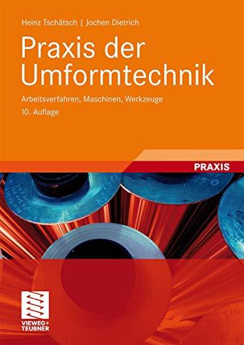 9783834810137: Praxis der Umformtechnik: Arbeitsverfahren, Maschinen, Werkzeuge
