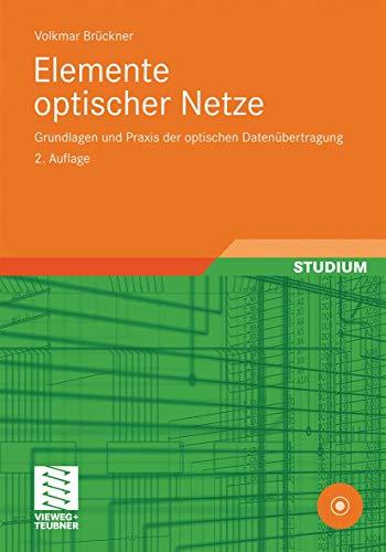 Elemente optischer Netze: Grundlagen und Praxis der optischen Datenübertragung - Volkmar Brückner