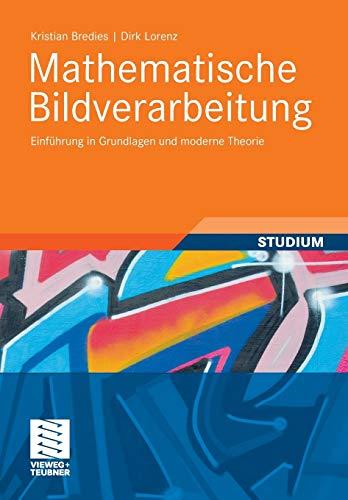 Mathematische Bildverarbeitung: Einfuhrung in Grundlagen Und Moderne: Kristian Bredies, Dirk