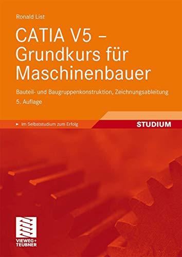 9783834812162: CATIA V5 - Grundkurs für Maschinenbauer: Bauteil- und Baugruppenkonstruktion, Zeichnungsableitung (German Edition)