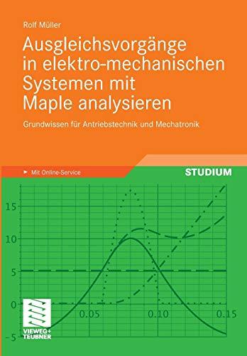 9783834812179: Ausgleichsvorgänge in elektro-mechanischen Systemen mit Maple analysieren: Grundwissen für Antriebstechnik und Mechatronik