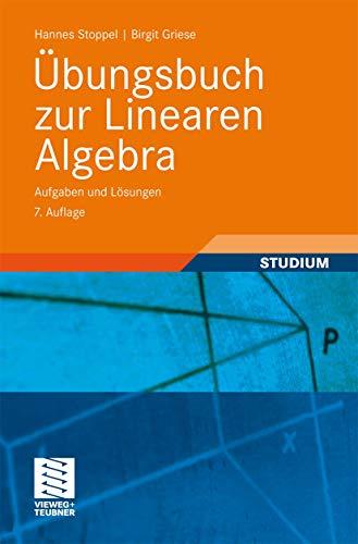 Hannes Stoppel, Birgit Griese, Übungsbuch zur linearen Algebra - Aufgaben und Lösungen. - Stoppel, Hannes (Verfasser) und Birgit (Verfasser) Griese