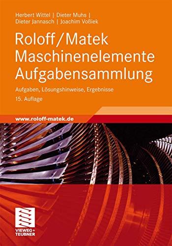 Roloff/Matek Maschinenelemente Aufgabensammlung: Aufgaben, Lösungshinweise, Ergebnisse: Herbert Wittel; Dieter