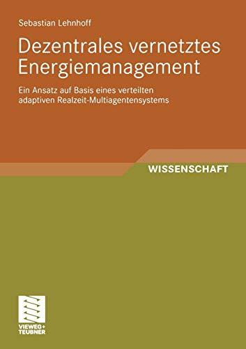 9783834812704: Dezentrales Vernetztes Energiemanagement: Ein Ansatz Auf Basis Eines Verteilten Adaptiven Realzeit-Multiagentensystems