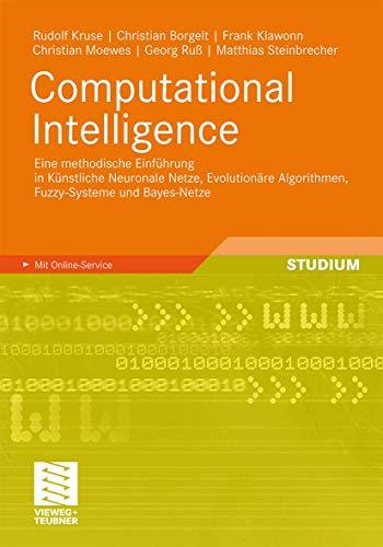9783834812759: Computational Intelligence: Eine methodische Einführung in Künstliche Neuronale Netze, Evolutionäre Algorithmen, Fuzzy-Systeme und Bayes-Netze