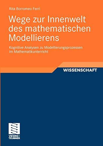 9783834812995: Wege zur Innenwelt des mathematischen Modellierens: Kognitive Analysen zu Modellierungsprozessen im Mathematikunterricht (Perspektiven der Mathematikdidaktik) (German Edition)