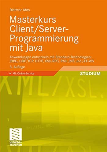 Masterkurs Client/Server-Programmierung mit Java: Anwendungen entwickeln mit Standard-Technologien: JDBC, UDP, TCP, HTTP, XML-RPC, RMI, JMS und JAX-WS - Abts, Dietmar