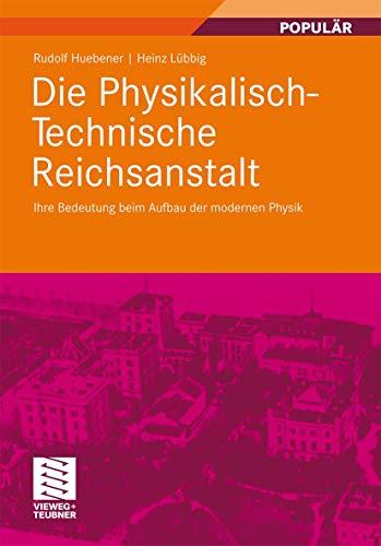 9783834813909: Die Physikalisch-Technische Reichsanstalt: Ihre Bedeutung beim Aufbau der modernen Physik (German Edition)