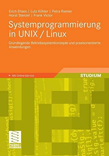 9783834814180: Systemprogrammierung in UNIX / Linux: Grundlegende Betriebssystemkonzepte und praxisorientierte Anwendungen (German Edition)