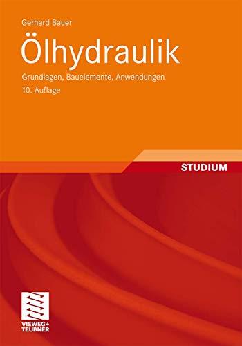9783834814647: Ölhydraulik: Grundlagen, Bauelemente, Anwendungen