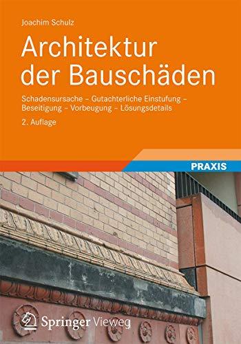 9783834814708: Architektur der Bauschäden: Schadensursache - Gutachterliche Einstufung - Beseitigung - Vorbeugung - Lösungsdetails